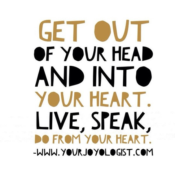 Get out of your head and into your heart. www.yourjoyologist.com