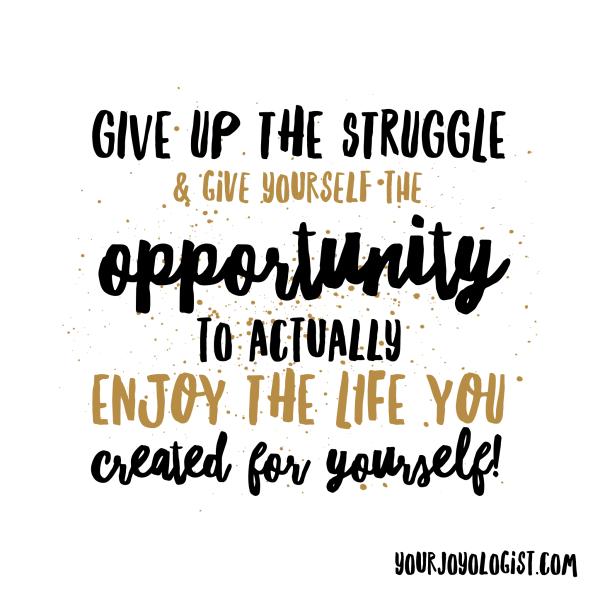 Give up the Struggle - www.yourjoyologist.com