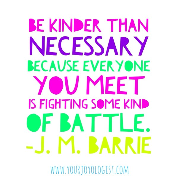 Be Kinder Than Necessary.